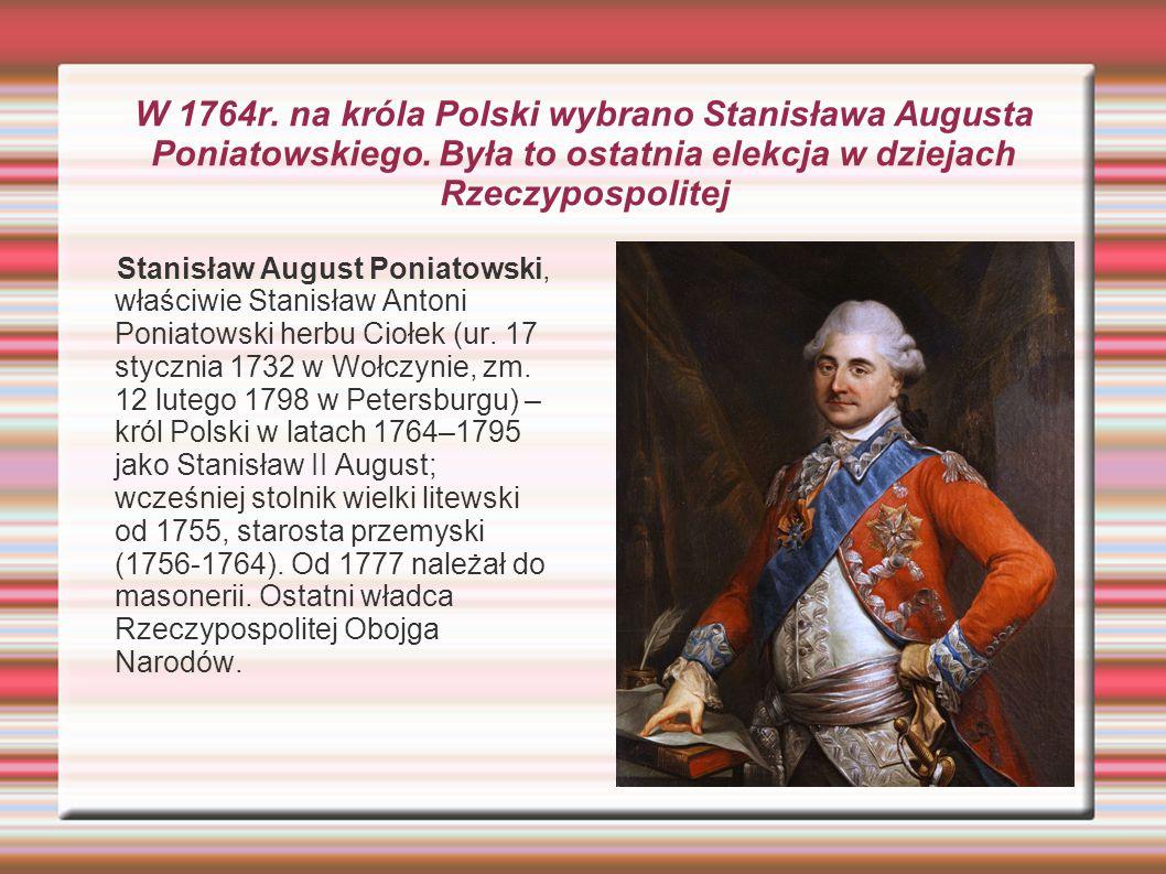 W 1764r. na króla Polski wybrano Stanisława Augusta Poniatowskiego