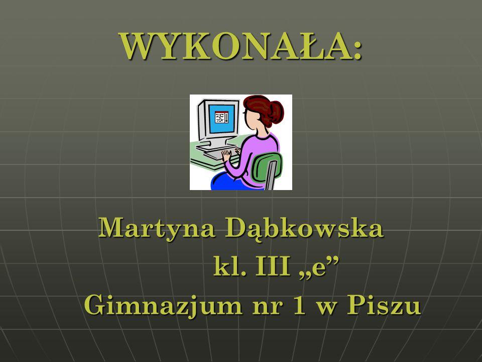 """WYKONAŁA: Martyna Dąbkowska kl. III """"e Gimnazjum nr 1 w Piszu"""