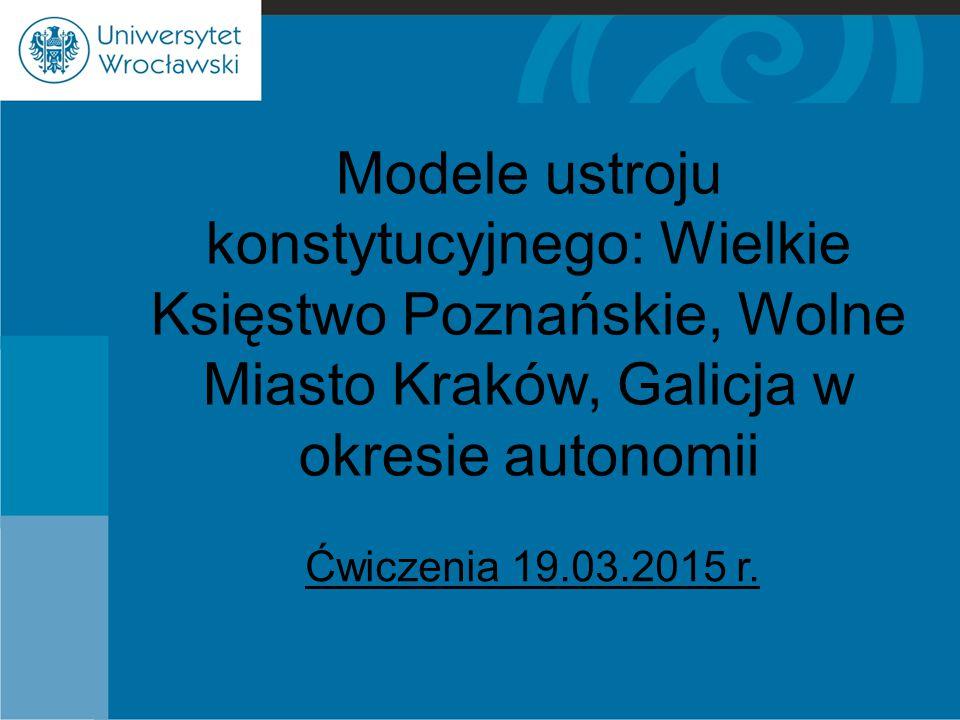 Modele ustroju konstytucyjnego: Wielkie Księstwo Poznańskie, Wolne Miasto Kraków, Galicja w okresie autonomii
