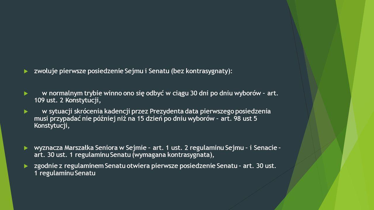 zwołuje pierwsze posiedzenie Sejmu i Senatu (bez kontrasygnaty):