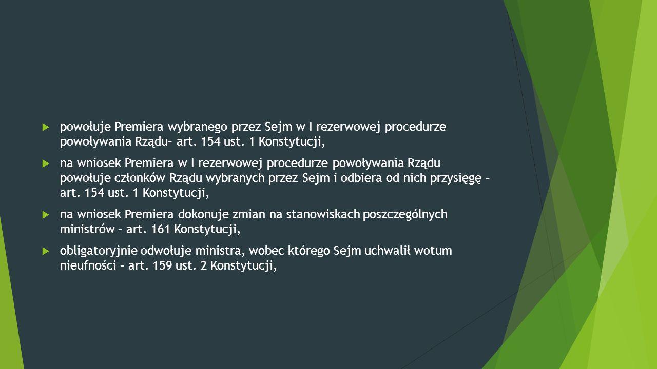 powołuje Premiera wybranego przez Sejm w I rezerwowej procedurze powoływania Rządu– art. 154 ust. 1 Konstytucji,