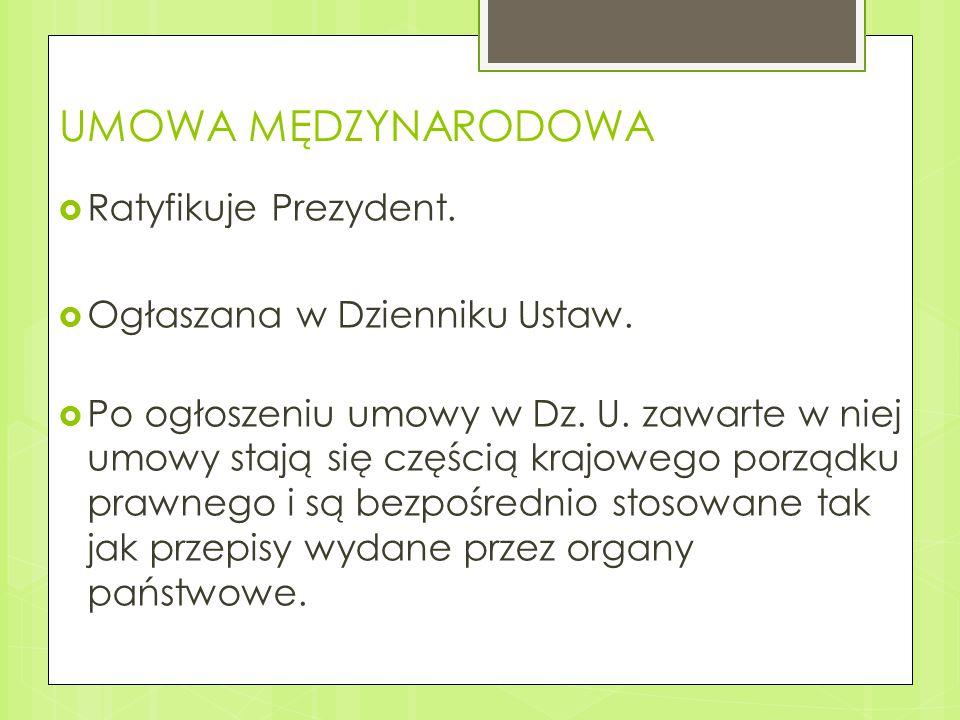 UMOWA MĘDZYNARODOWA Ratyfikuje Prezydent. Ogłaszana w Dzienniku Ustaw.