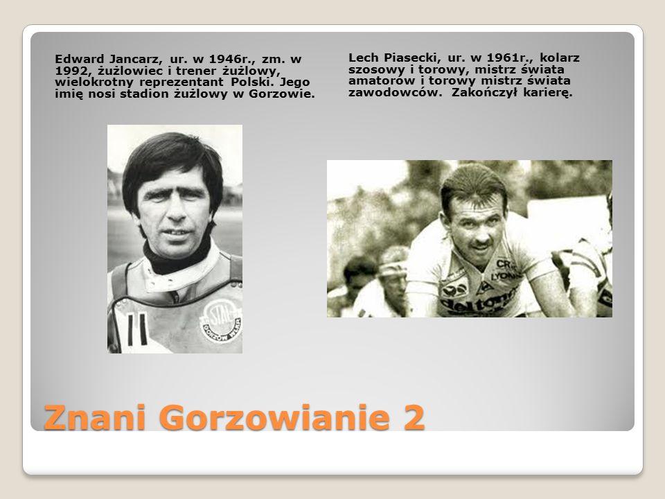 Edward Jancarz, ur. w 1946r., zm. w 1992, żużlowiec i trener żużlowy, wielokrotny reprezentant Polski. Jego imię nosi stadion żużlowy w Gorzowie.