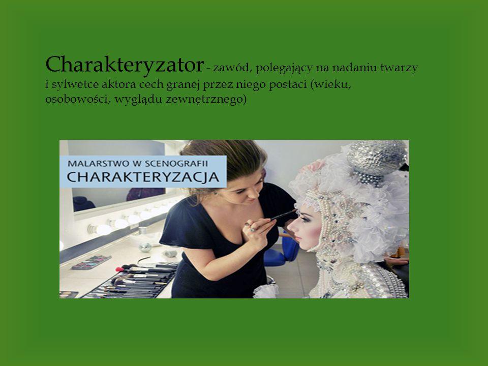 Charakteryzator - zawód, polegający na nadaniu twarzy i sylwetce aktora cech granej przez niego postaci (wieku, osobowości, wyglądu zewnętrznego)