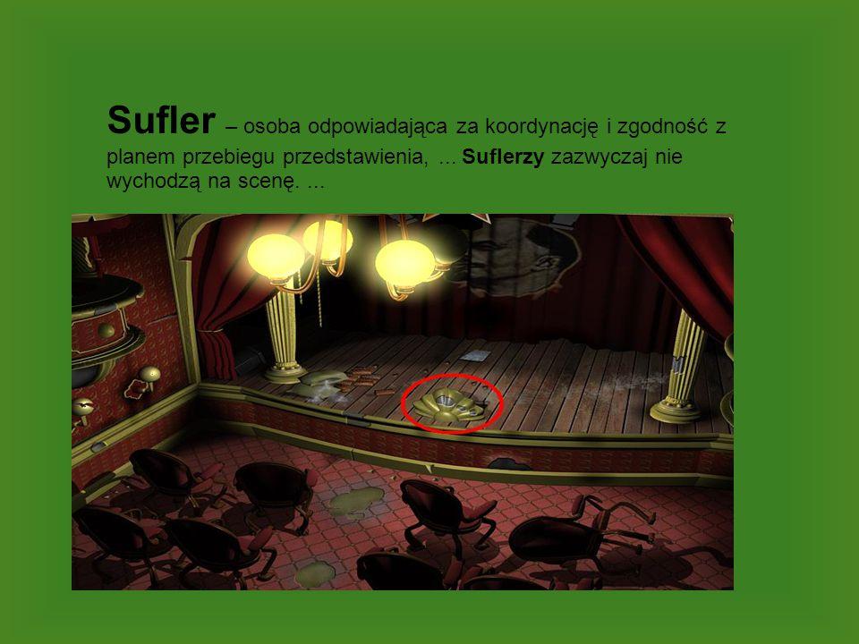 Sufler – osoba odpowiadająca za koordynację i zgodność z planem przebiegu przedstawienia, ... Suflerzy zazwyczaj nie wychodzą na scenę.
