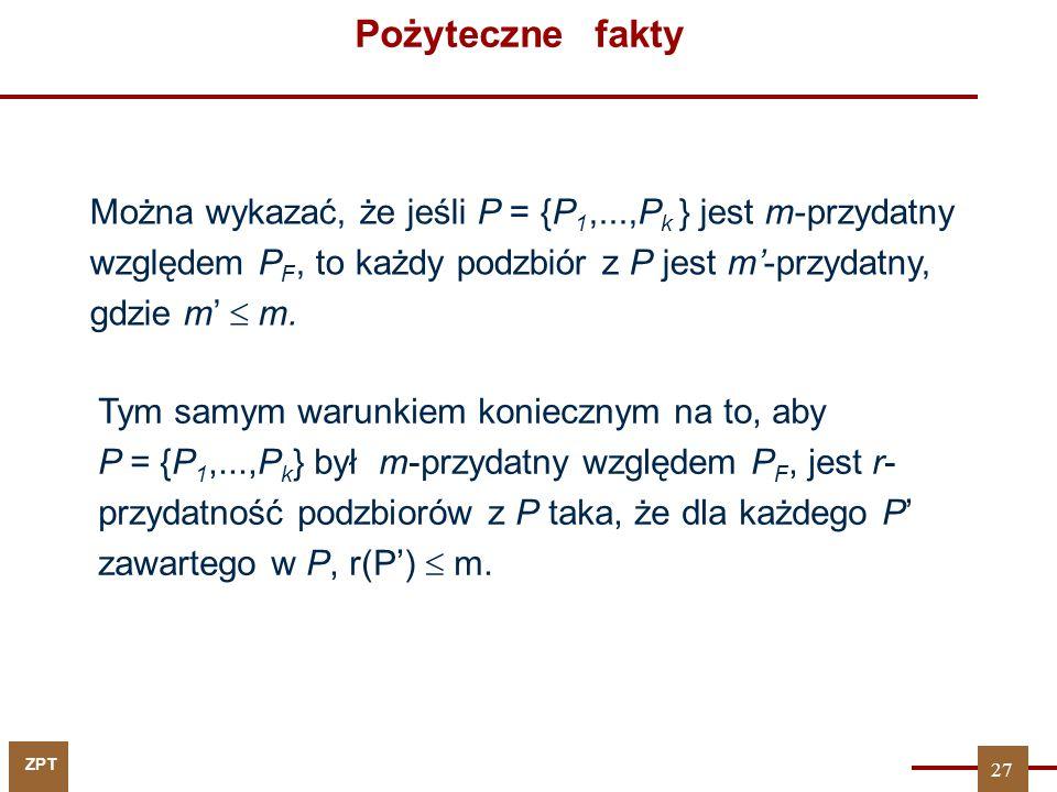 Pożyteczne fakty Można wykazać, że jeśli P = {P1,...,Pk } jest m-przydatny względem PF, to każdy podzbiór z P jest m'-przydatny, gdzie m'  m.