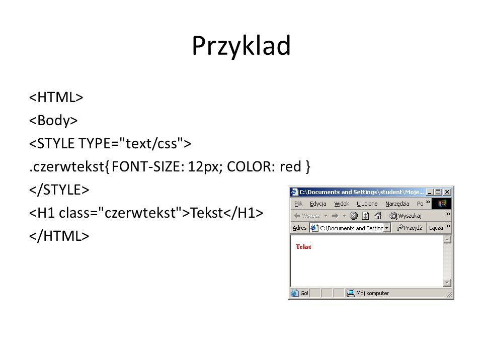 Przyklad <HTML> <Body> <STYLE TYPE= text/css >