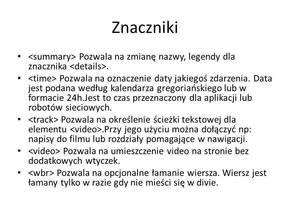 Znaczniki <summary> Pozwala na zmianę nazwy, legendy dla znacznika <details>.