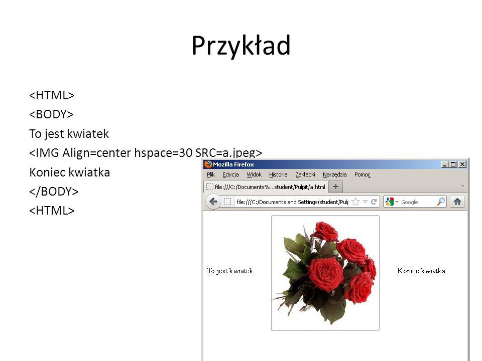 Przykład <HTML> <BODY> To jest kwiatek