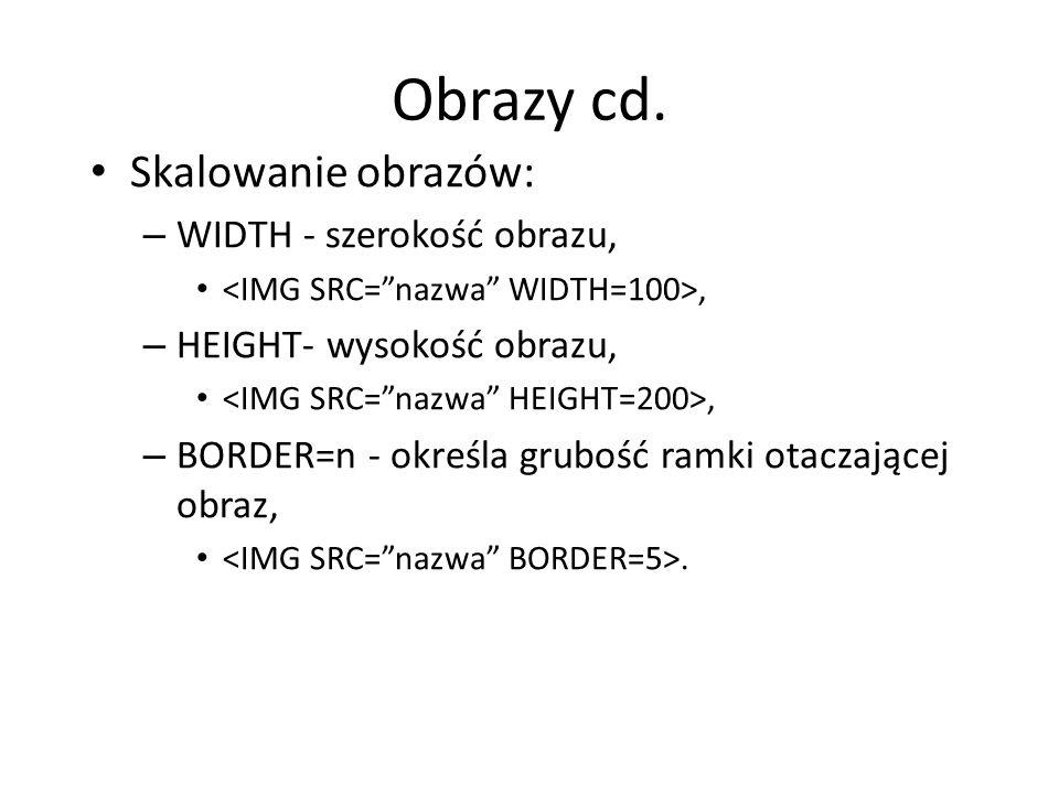 Obrazy cd. Skalowanie obrazów: WIDTH - szerokość obrazu,
