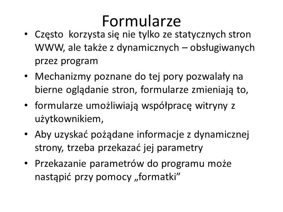 Formularze Często korzysta się nie tylko ze statycznych stron WWW, ale także z dynamicznych – obsługiwanych przez program.