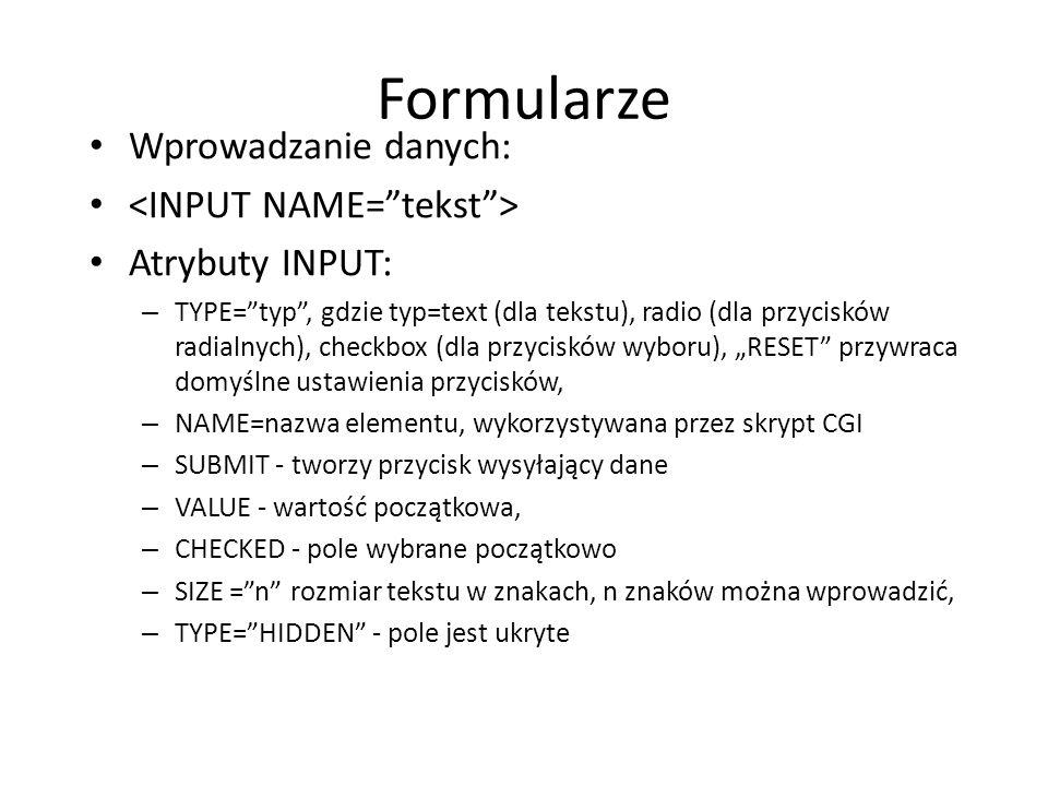Formularze Wprowadzanie danych: <INPUT NAME= tekst >
