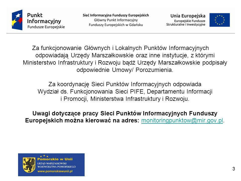 Za funkcjonowanie Głównych i Lokalnych Punktów Informacyjnych odpowiadają Urzędy Marszałkowskie oraz inne instytucje, z którymi Ministerstwo Infrastruktury i Rozwoju bądź Urzędy Marszałkowskie podpisały odpowiednie Umowy/ Porozumienia.