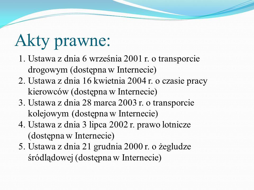 Akty prawne: Ustawa z dnia 6 września 2001 r. o transporcie drogowym (dostępna w Internecie)
