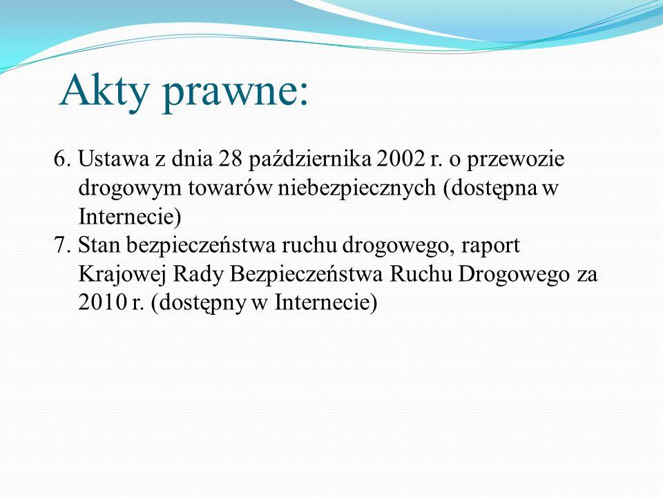 Akty prawne: 6. Ustawa z dnia 28 października 2002 r. o przewozie drogowym towarów niebezpiecznych (dostępna w Internecie)