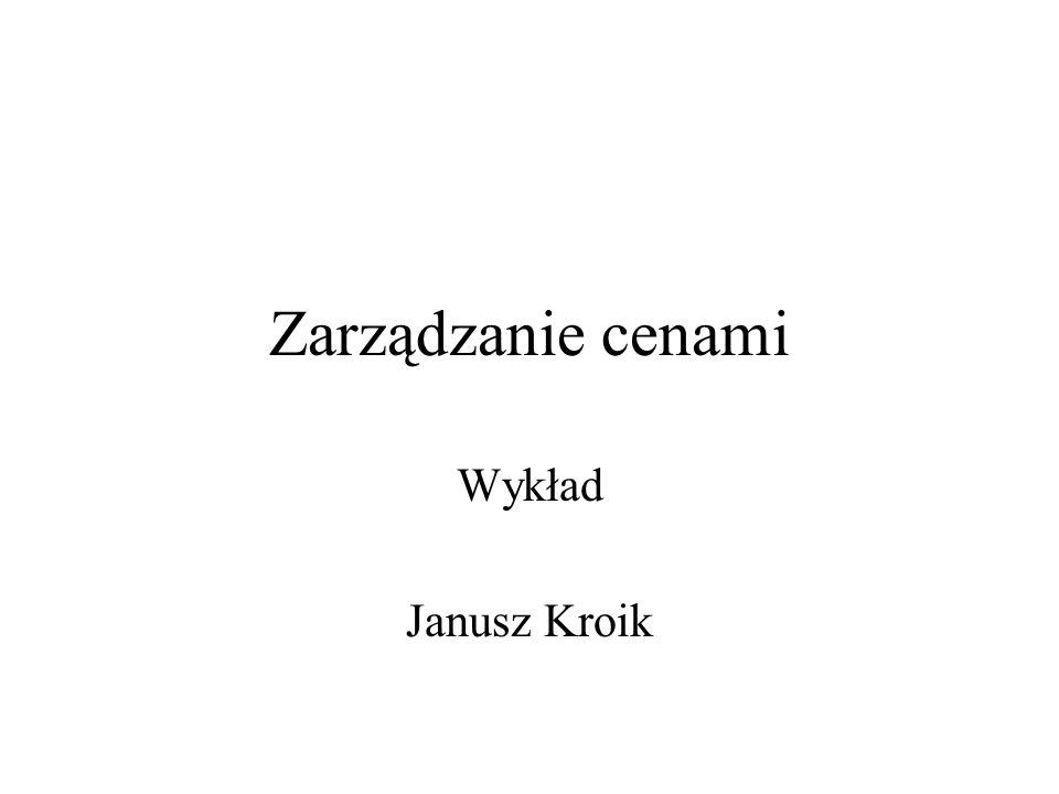 Zarządzanie cenami Wykład Janusz Kroik