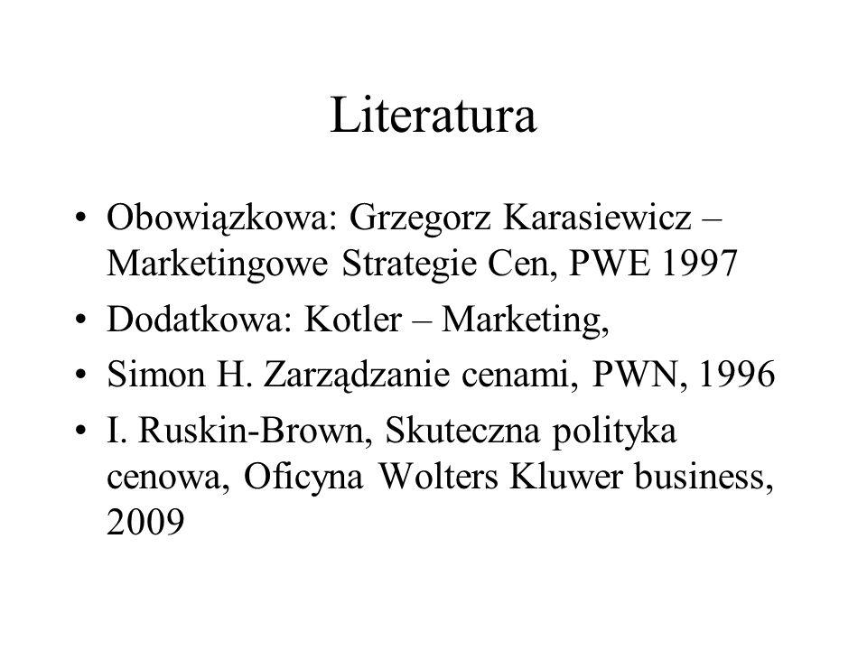 Literatura Obowiązkowa: Grzegorz Karasiewicz – Marketingowe Strategie Cen, PWE 1997. Dodatkowa: Kotler – Marketing,