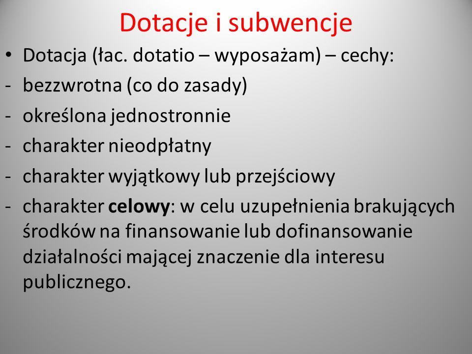 Dotacje i subwencje Dotacja (łac. dotatio – wyposażam) – cechy: