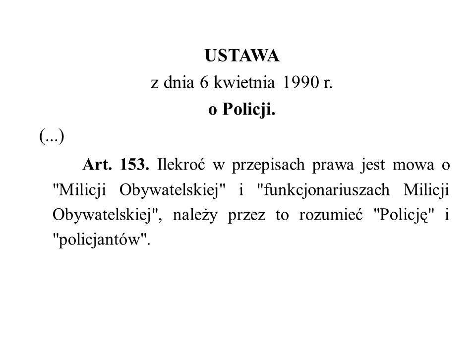 USTAWA z dnia 6 kwietnia 1990 r. o Policji. (. ) Art. 153