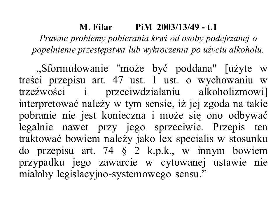 M. Filar PiM 2003/13/49 - t.1 Prawne problemy pobierania krwi od osoby podejrzanej o popełnienie przestępstwa lub wykroczenia po użyciu alkoholu.