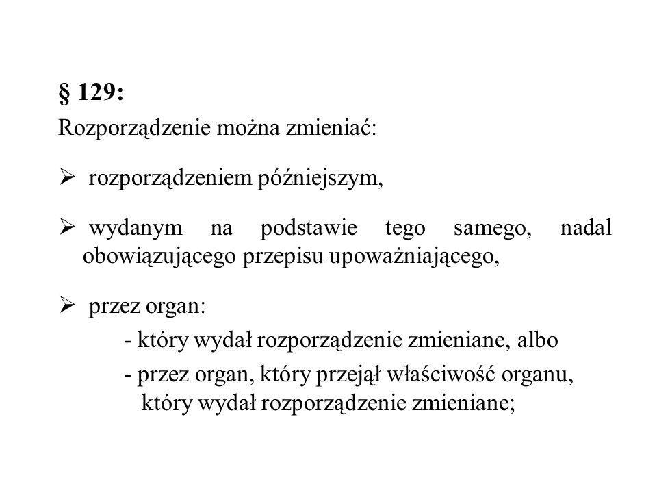 § 129: Rozporządzenie można zmieniać: rozporządzeniem późniejszym,