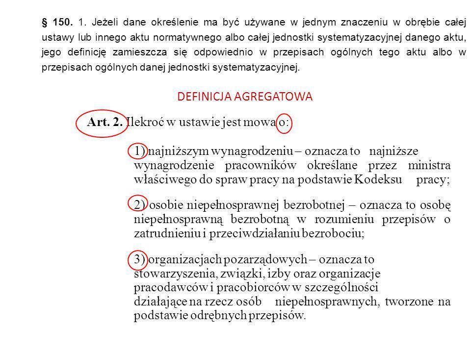 § 150. 1. Jeżeli dane określenie ma być używane w jednym znaczeniu w obrębie całej ustawy lub innego aktu normatywnego albo całej jednostki systematyzacyjnej danego aktu, jego definicję zamieszcza się odpowiednio w przepisach ogólnych tego aktu albo w przepisach ogólnych danej jednostki systematyzacyjnej.