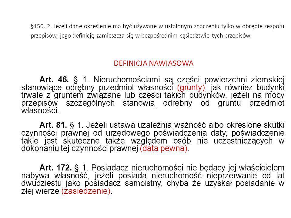 §150. 2. Jeżeli dane określenie ma być używane w ustalonym znaczeniu tylko w obrębie zespołu przepisów, jego definicję zamieszcza się w bezpośrednim sąsiedztwie tych przepisów.