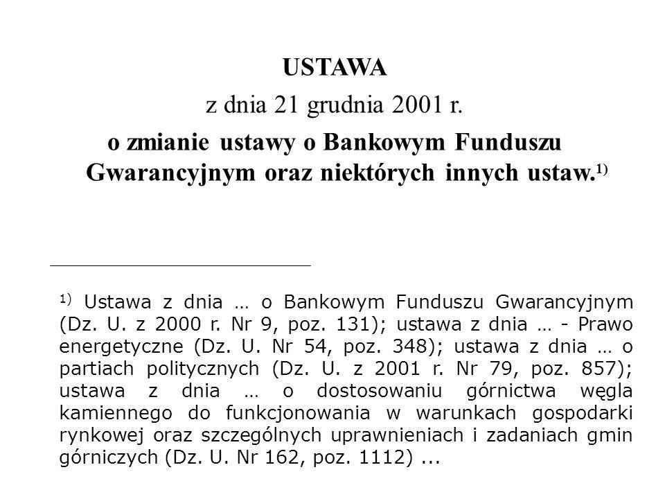 USTAWA z dnia 21 grudnia 2001 r. o zmianie ustawy o Bankowym Funduszu Gwarancyjnym oraz niektórych innych ustaw.1)