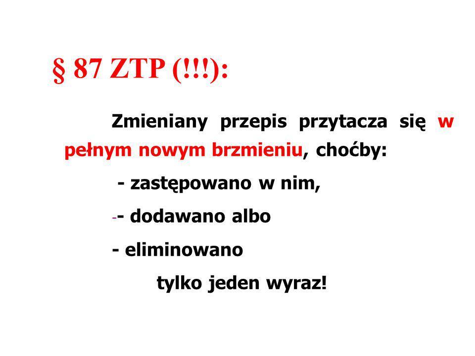 § 87 ZTP (!!!): - zastępowano w nim, - dodawano albo - eliminowano