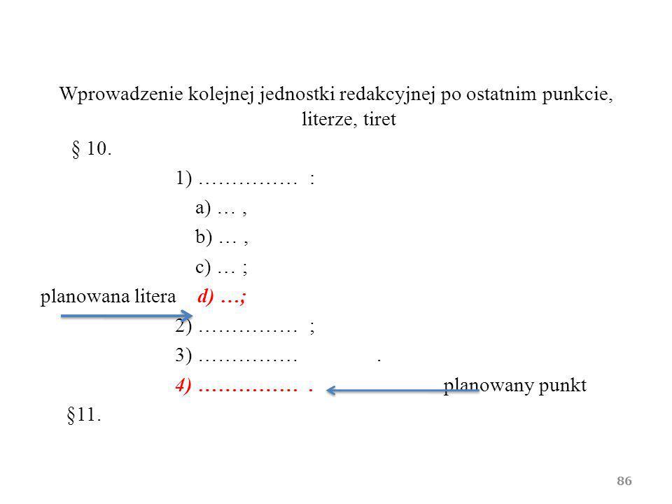 Wprowadzenie kolejnej jednostki redakcyjnej po ostatnim punkcie, literze, tiret § 10.