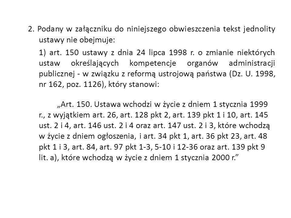 2. Podany w załączniku do niniejszego obwieszczenia tekst jednolity ustawy nie obejmuje: 1) art.