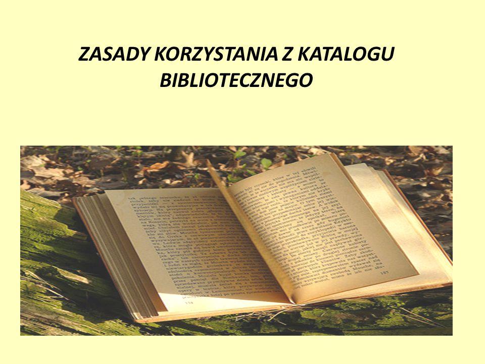 ZASADY KORZYSTANIA Z KATALOGU BIBLIOTECZNEGO