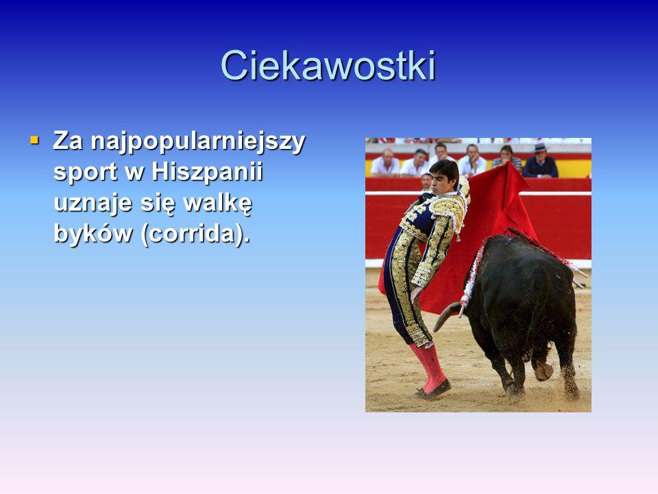 Ciekawostki Za najpopularniejszy sport w Hiszpanii uznaje się walkę byków (corrida).