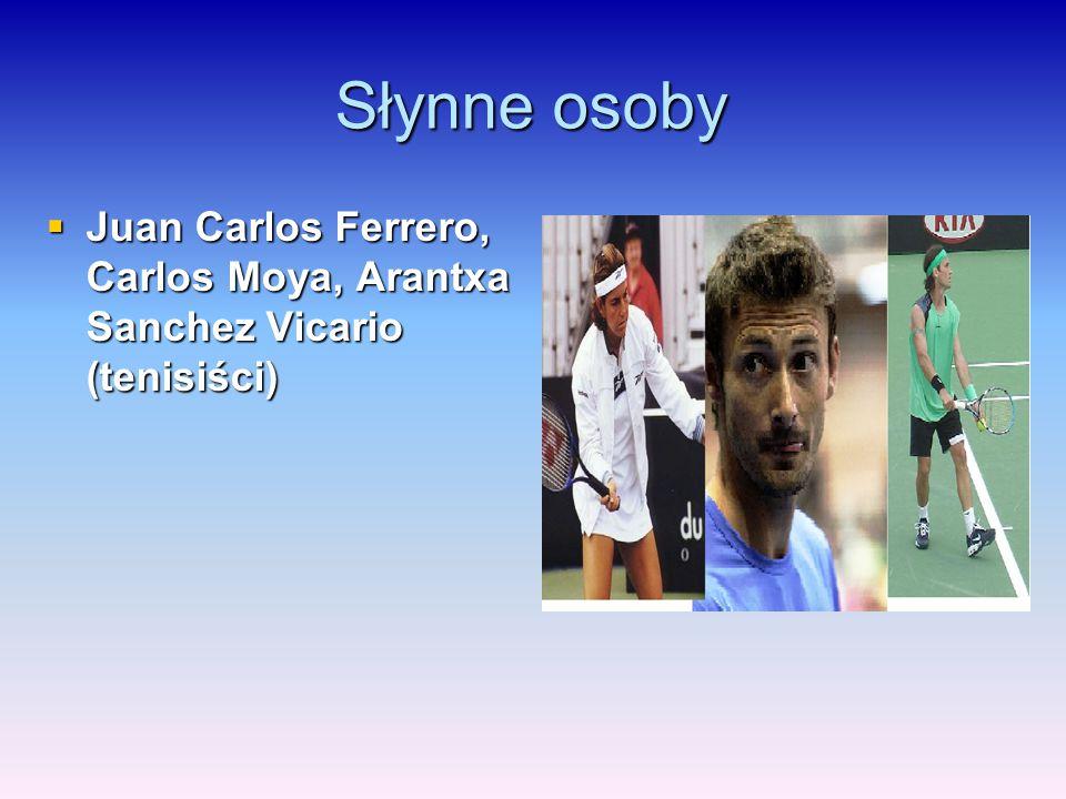 Słynne osoby Juan Carlos Ferrero, Carlos Moya, Arantxa Sanchez Vicario (tenisiści)