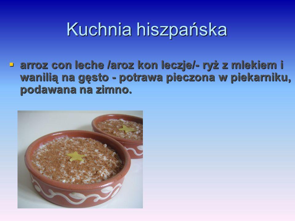 Kuchnia hiszpańska arroz con leche /aroz kon leczje/- ryż z mlekiem i wanilią na gęsto - potrawa pieczona w piekarniku, podawana na zimno.