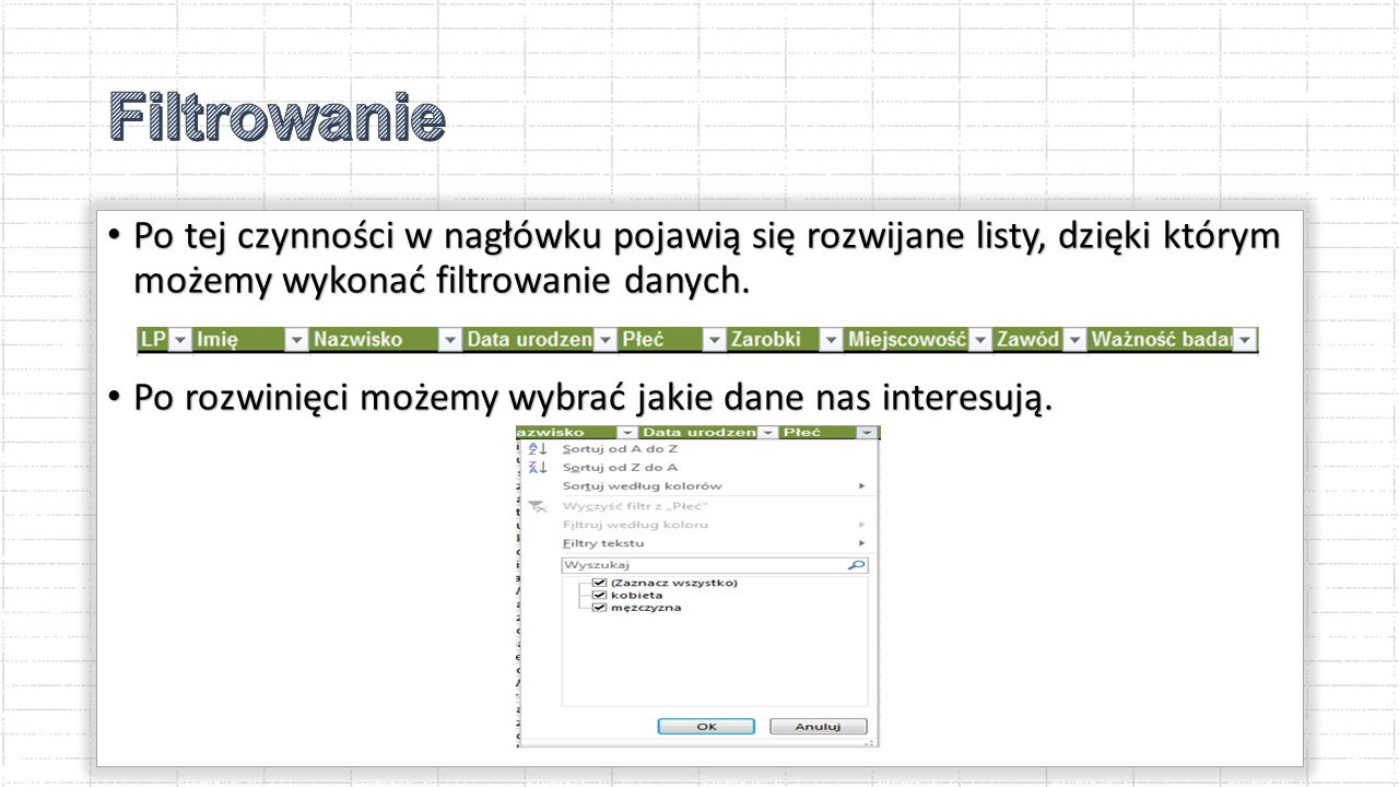 Filtrowanie Po tej czynności w nagłówku pojawią się rozwijane listy, dzięki którym możemy wykonać filtrowanie danych.