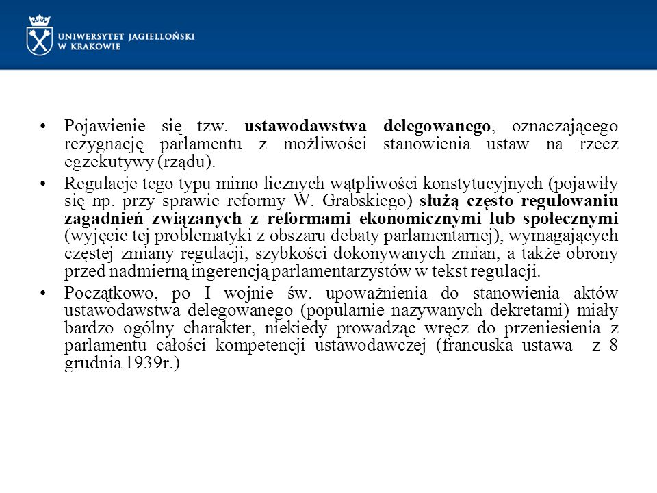 Pojawienie się tzw. ustawodawstwa delegowanego, oznaczającego rezygnację parlamentu z możliwości stanowienia ustaw na rzecz egzekutywy (rządu).