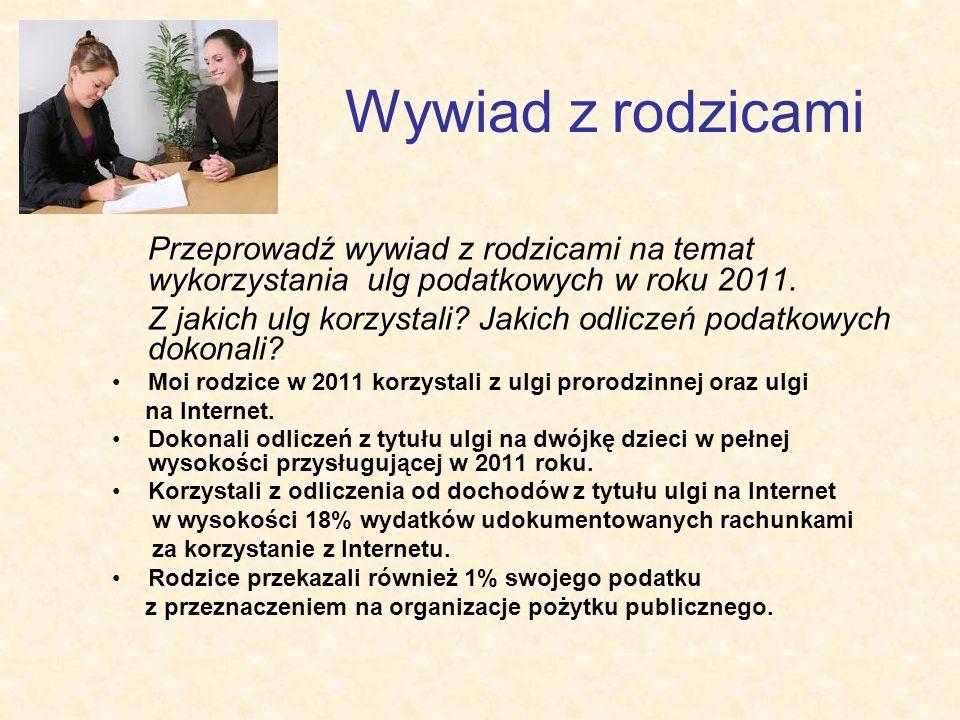 Wywiad z rodzicami Przeprowadź wywiad z rodzicami na temat wykorzystania ulg podatkowych w roku 2011.