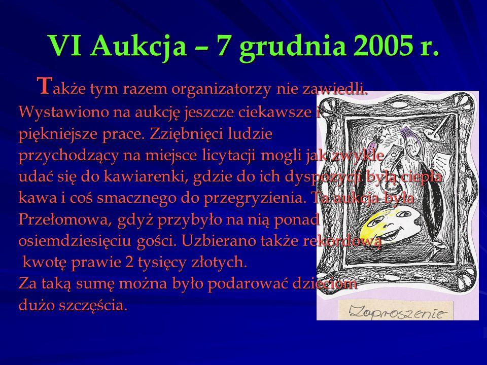 VI Aukcja – 7 grudnia 2005 r. Także tym razem organizatorzy nie zawiedli. Wystawiono na aukcję jeszcze ciekawsze i.