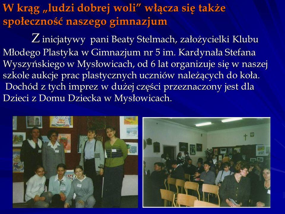 """W krąg """"ludzi dobrej woli włącza się także społeczność naszego gimnazjum Z inicjatywy pani Beaty Stelmach, założycielki Klubu Młodego Plastyka w Gimnazjum nr 5 im."""