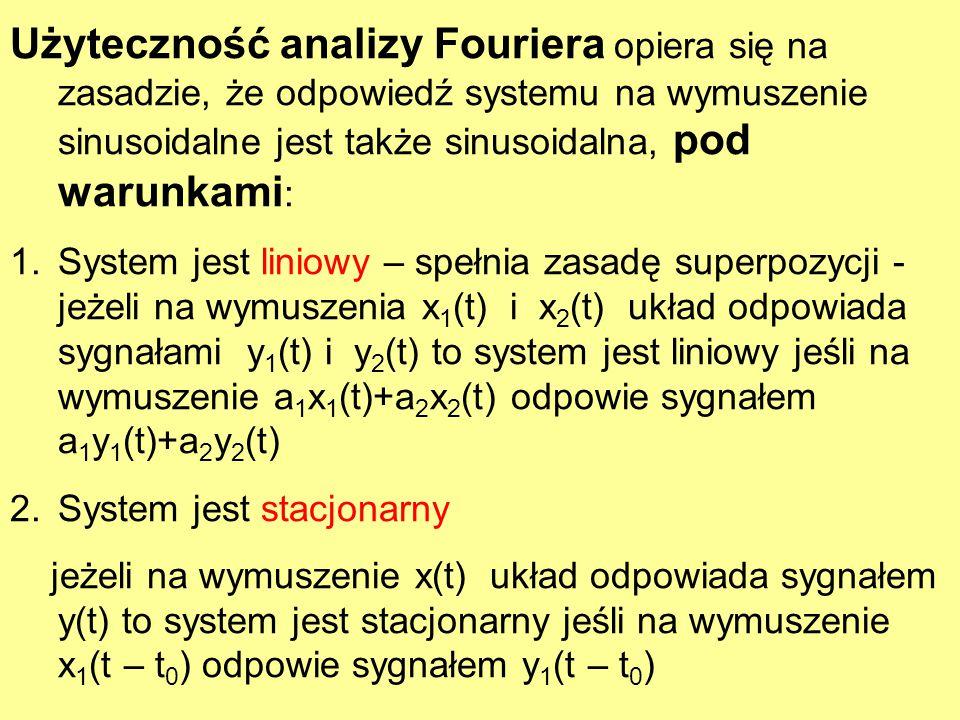 Użyteczność analizy Fouriera opiera się na zasadzie, że odpowiedź systemu na wymuszenie sinusoidalne jest także sinusoidalna, pod warunkami: