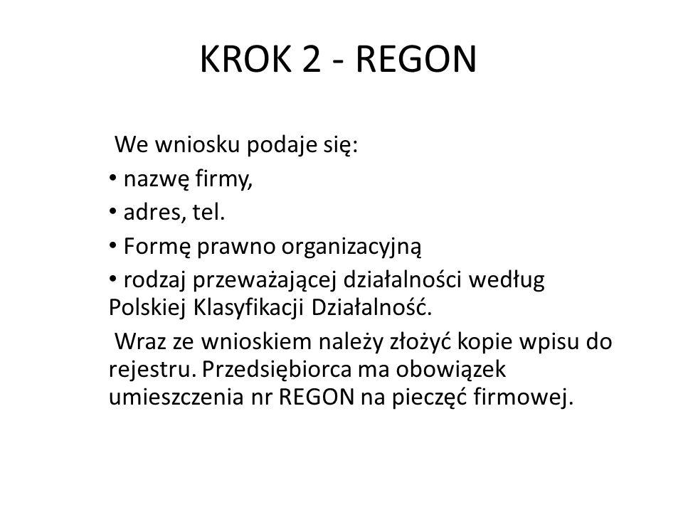 KROK 2 - REGON We wniosku podaje się: nazwę firmy, adres, tel.