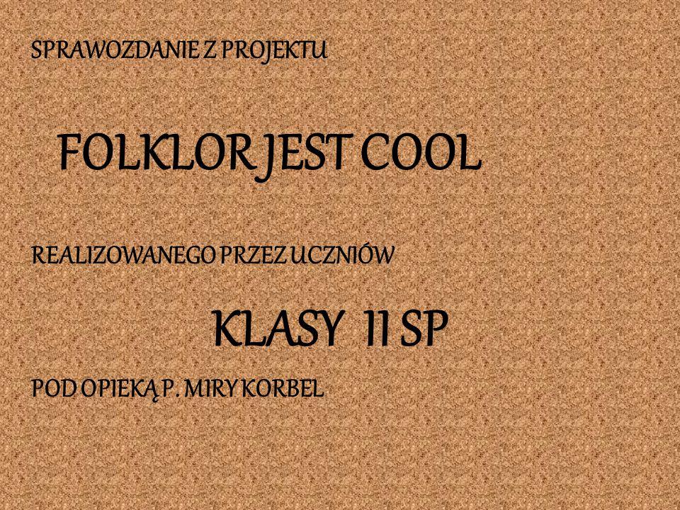 KLASY II SP SPRAWOZDANIE Z PROJEKTU FOLKLOR JEST COOL