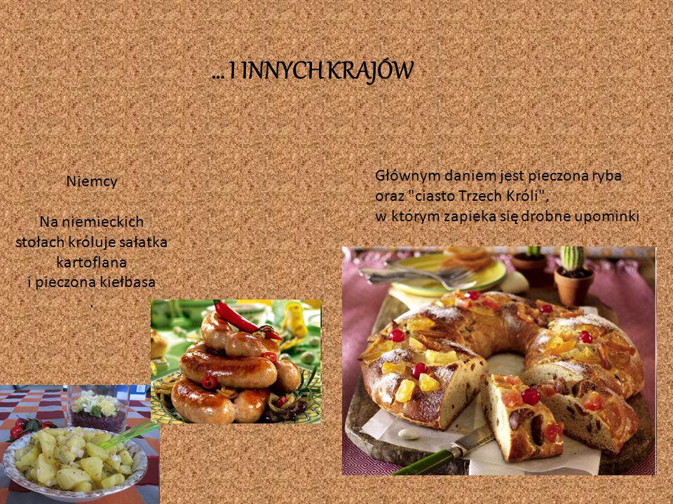 … I INNYCH KRAJÓW Głównym daniem jest pieczona ryba oraz ciasto Trzech Króli , w którym zapieka się drobne upominki.