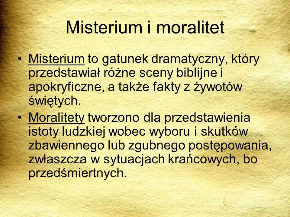 Misterium i moralitet Misterium to gatunek dramatyczny, który przedstawiał różne sceny biblijne i apokryficzne, a także fakty z żywotów świętych.