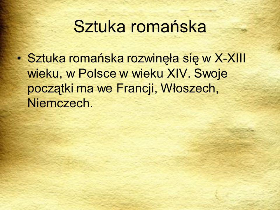 Sztuka romańska Sztuka romańska rozwinęła się w X-XIII wieku, w Polsce w wieku XIV.