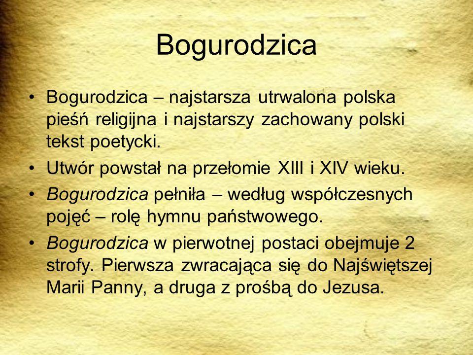 Bogurodzica Bogurodzica – najstarsza utrwalona polska pieśń religijna i najstarszy zachowany polski tekst poetycki.