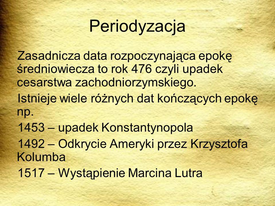 Periodyzacja Zasadnicza data rozpoczynająca epokę średniowiecza to rok 476 czyli upadek cesarstwa zachodniorzymskiego.