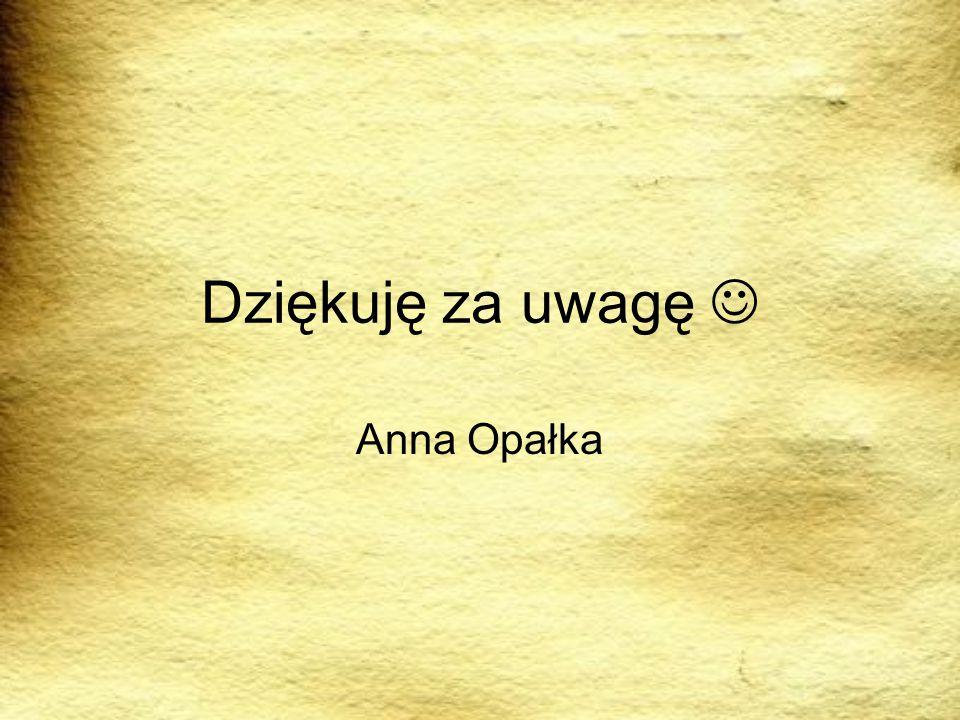 Dziękuję za uwagę  Anna Opałka