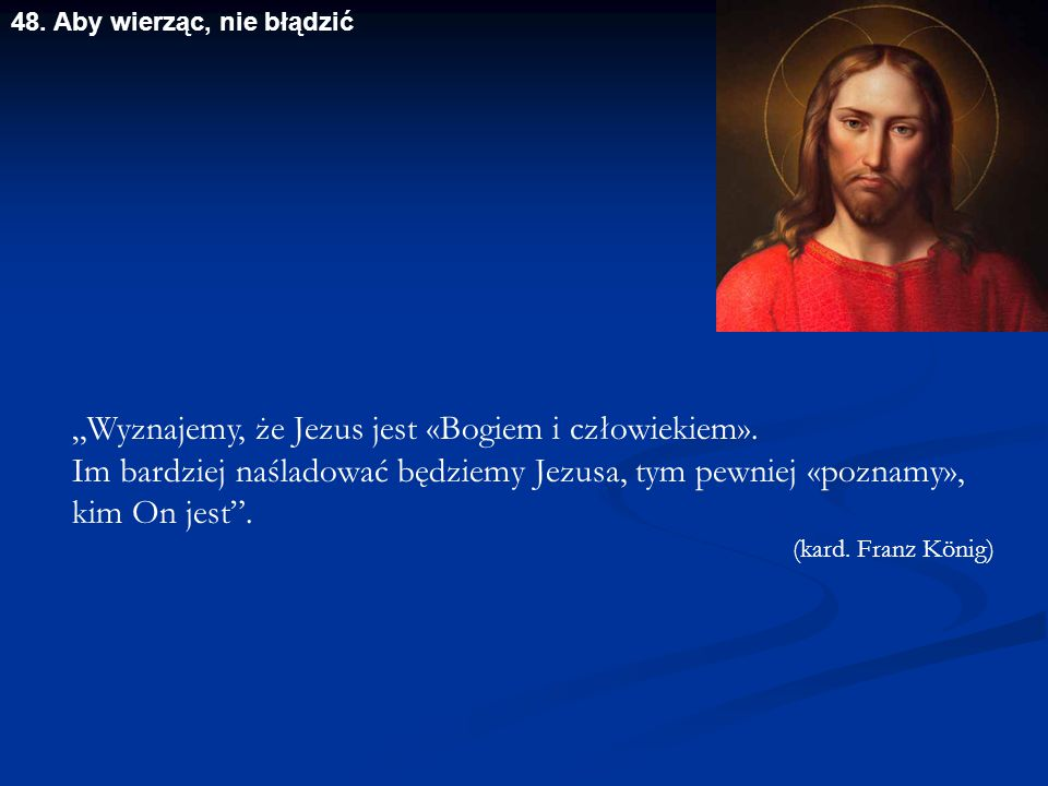 """""""Wyznajemy, że Jezus jest «Bogiem i człowiekiem»."""